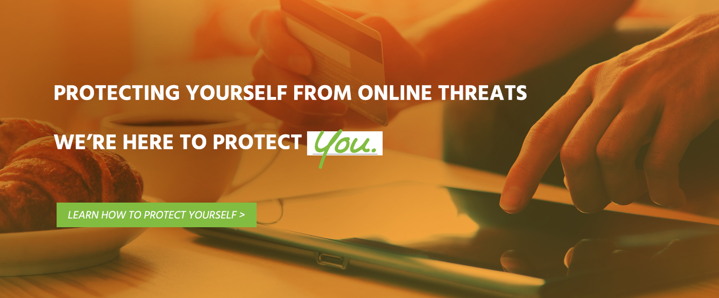 Someone is using an ipad to check credit card information and the text on the photo reads 'Protecting yourself from online threats', 'We're here to protect you', 'Learn how to protect yourself'